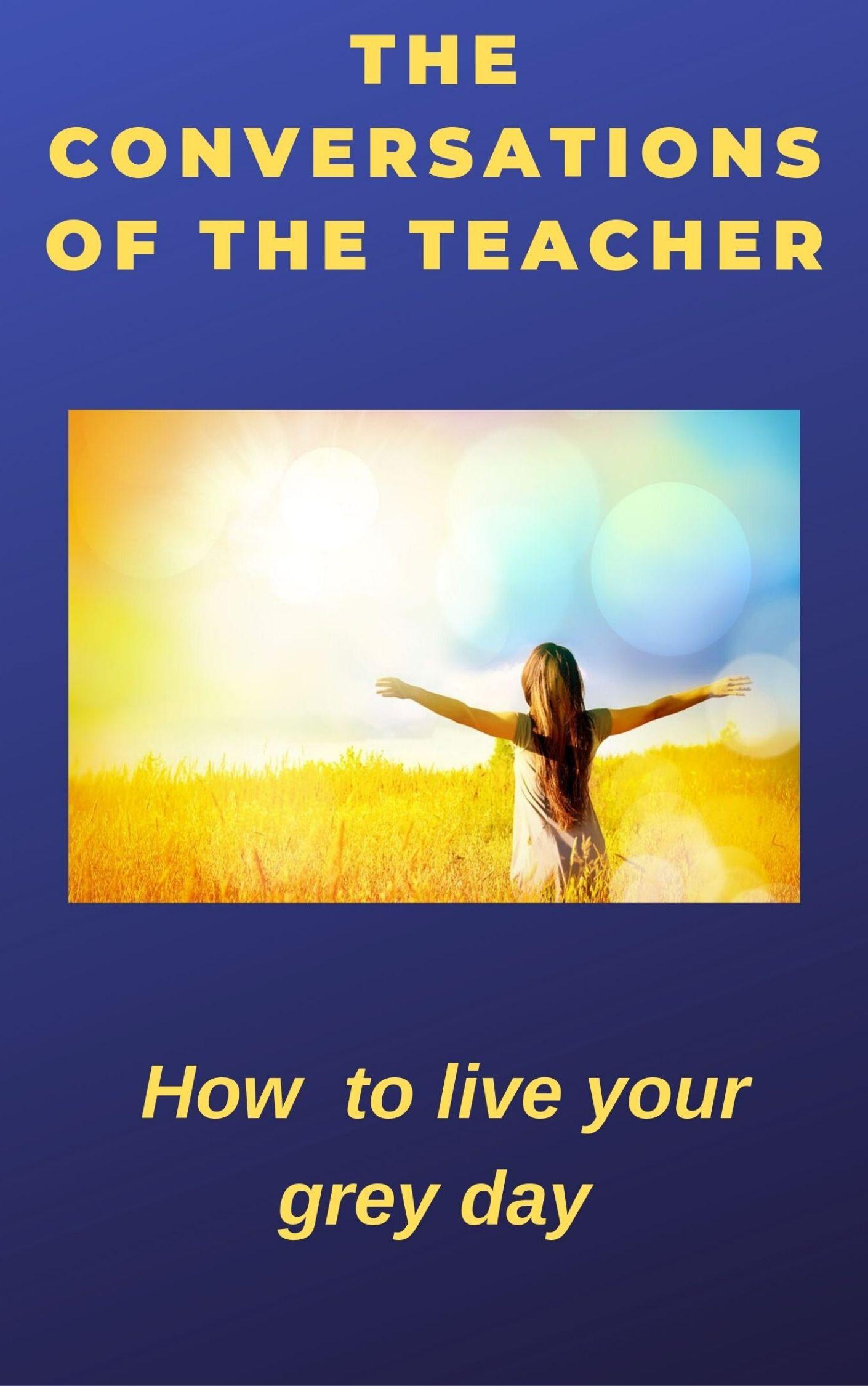The Convesations of the Teacher (1-7) Concordia E. Antarova